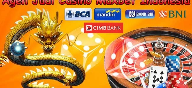 Agen Judi Casino Maxbet Indonesia